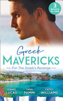 Greek Mavericks  For The Greek s Revenge  The Consequence of His Vengeance   Claimed for His Duty   Taken by Her Greek Boss PDF