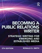 Becoming a Public Relations Writer: Strategic Writing for Emerging and Established Media, Edition 5