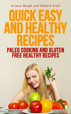Quick Easy and Healthy Recipes  Paleo Cooking and Gluten Free Healthy Recipes PDF