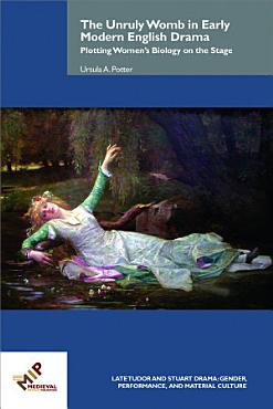 The Unruly Womb in Early Modern English Drama PDF