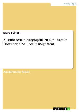 Ausf  hrliche Bibliographie zu den Themen Hotellerie und Hotelmanagement PDF