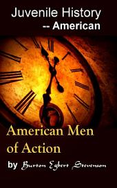American Men of Action: Juvenile History - - American