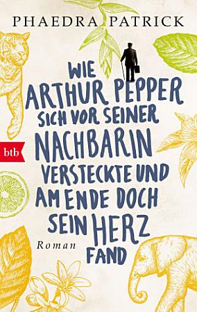 Wie Arthur Pepper sich vor seiner Nachbarin versteckte und am Ende doch sein Herz fand PDF