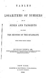 Tables of Logarithms of Numbers and of Sines and Tangents for Every Ten Seconds of the Quadrant, with Other Useful Tables: By Elias Loomis ...