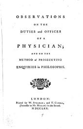 Observations on the Duties and Offices of a Physician; and on the Method of Prosecuting Enquiries in Philosophy