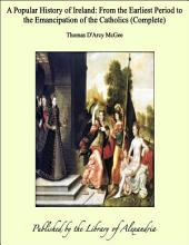 A Popular History of Ireland: From the Earliest Period to the Emancipation of the Catholics (Complete)