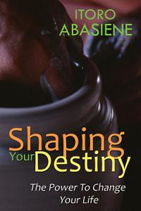 Shaping Your Destiny Book
