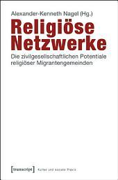 Religiöse Netzwerke: Die zivilgesellschaftlichen Potentiale religiöser Migrantengemeinden