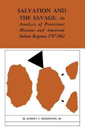 Salvation and the Savage: An Analysis of Protestant Missions and American Indian Response, 1787--1862