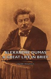 Alexandre Dumas - A Great Life in Brief