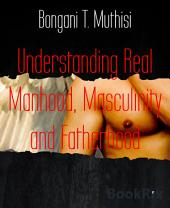 Understanding Real Manhood, Masculinity and Fatherhood