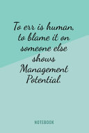 To Err Is Human  To Blame It On Someone Else Shows Management Potential   Notebook