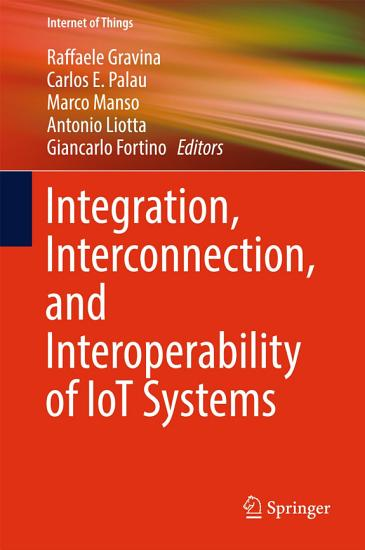 Integration  Interconnection  and Interoperability of IoT Systems PDF