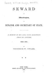 Autobiography: Seward at Washington, as senator and secretary of state. A memoir of his life, with selections from his letters, 1846-1872. By Frederick W. Seward