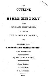 An Outline of Bible History: With Notes and Observations ; Adapted to the Minds of Youth, and Designed for Sabbath and Other Schools : with Engravings