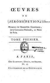 Oeuvres de Jérôme Petion, membre de l'Assemblée Constituante de la Convention Nationale, et Maire de Paris