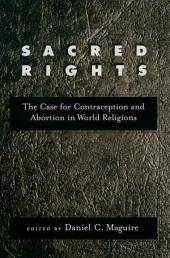 Sacred Rights: The Case for Contraception and Abortion in World Religions