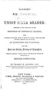 Sanders' Rhetorical, Or Union Sixth Reader ...: With Numerous Specimens, Both in Prose and Poetry, from the Best Writers, English and American