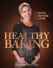 Healthy Baking: Cakes, Cookies + Raw