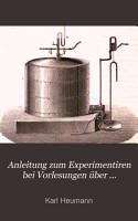 Anleitung zum Experimentiren bei Vorlesungen   ber anorganische Chemie PDF
