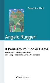 Il Pensiero Politico di Dante: Commento alla Monarchia e ai canti politici della Divina Commedia