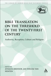 Bible Translation on the Threshold of the Twenty-First Century: Authority, Reception, Culture and Religion