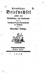 Freimüthiger Briefwechsel zwischen einen Reichsbürger und Landmanne über Teutschlandes jezige Angelegenheiten in Ansehung der Baierischen Erbfolge: 1