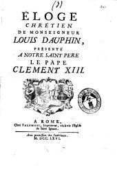 Eloge chrètien de monseigneur Louis Dauphin, prèsenté a notre Saint pere le Pape Clement 13