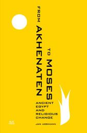 From Akhenaten to Moses: Ancient Egypt and Religious Change