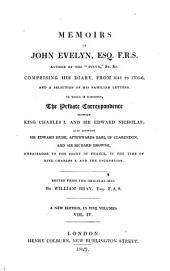 Memoirs of John Evelyn ...: Comprising His Diary, from 1641-1705-6, and a Selection of His Familiar Letters, to which is Subjoined, the Private Correspondence Between King Charles I. and Sir Edward Nicholas; Also Between Sir Edward Hyde, Afterwards Earl of Clarendon, and Sir Richard Browne, Ambassador to the Court of France, in the Time of King Charles I. and the Usurpation, Volume 4