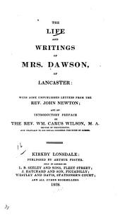 The Life and Writings of Mrs. Dawson, of Lancaster: with Nine Unpublished Letters from the Rev. John Newton; and an Introductory Preface by the Rev. Wm. Carus Wilson