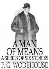 A Man of Means: A Series of Six Stories