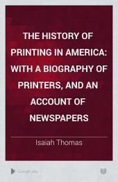 The History of Printing in America: With a Biography of Printers, and an Account of Newspapers, Volume 5