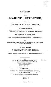 An Essay Upon Marine Evidence, in the Courts of Law and Equity, in which is Considered the Competency of a Marine Witness, the Legal Title to British Ships, the Proof and Construction of a Ship's Policy, and the Evidence Necessary to Establish a Variety of Nautical Subjects: To which is Added a Glossary of Sea Terms, which Frequently Occur in Marine Pleadings, Volume 3