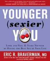 Younger (Sexier) You: Enjoy the Best Sex of Your Life AND Look and Feel Years Younger