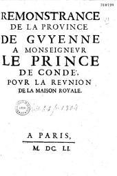 Remonstrance de la province de Guyenne à Monseigneur le prince de Condé, pour la réunion de la Maison royale
