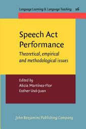 Speech Act Performance: Theoretical, empirical and methodological issues