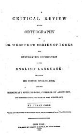 A Critical Review of the Orthography of Dr. Webster's Series of Books for Systematick Instruction in the English Language