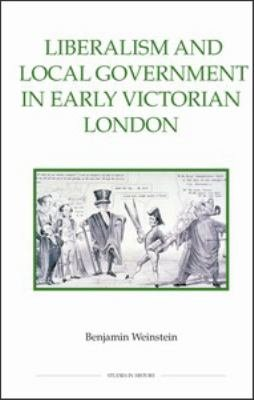 Liberalism and Local Government in Early Victorian London
