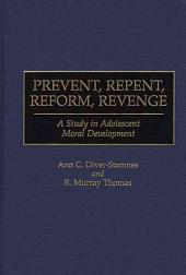 Prevent, Repent, Reform, Revenge: A Study in Adolescent Moral Development
