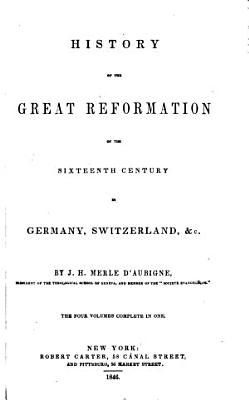 History of the Great Reformation of the Sixteenth Century in Germany  Switzerland   c