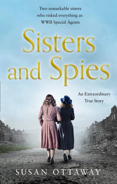 Download Sisters and Spies  The True Story of WWII Special Agents Eileen and Jacqueline Nearne Book