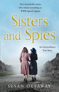 Sisters and Spies  The True Story of WWII Special Agents Eileen and Jacqueline Nearne Book