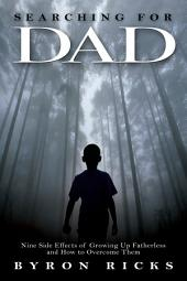 Searching for Dad: NIne Side Effects of Growing up Fatherless and How to Overcome Them