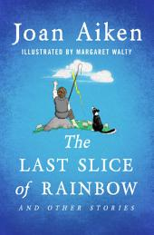 The Last Slice of Rainbow: And Other Stories