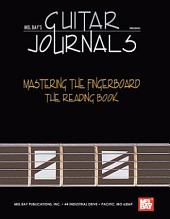 Guitar Journals - Mastering the Fingerboard: The Reading Book: Reading Book