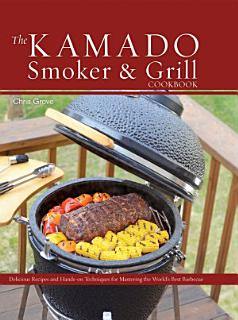 The Kamado Smoker and Grill Cookbook Book