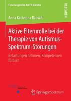 Aktive Elternrolle bei der Therapie von Autismus Spektrum St  rungen PDF
