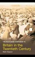 The Routledge Companion to Britain in the Twentieth Century PDF