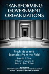 Transforming Government Organizations: Fresh Ideas and Examples from the Field